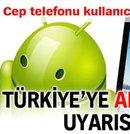 Türkiye'ye Android uyarısı!