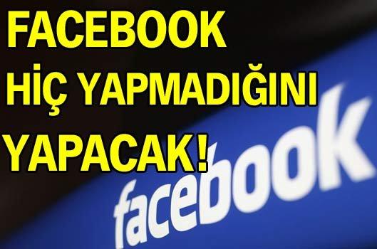 Facebook hiç yapmadığını yapacak!