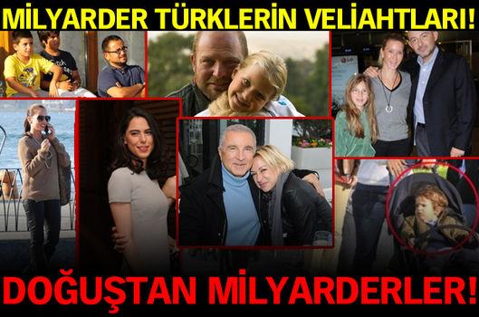 Milyarder Türkler'in veliahtları!