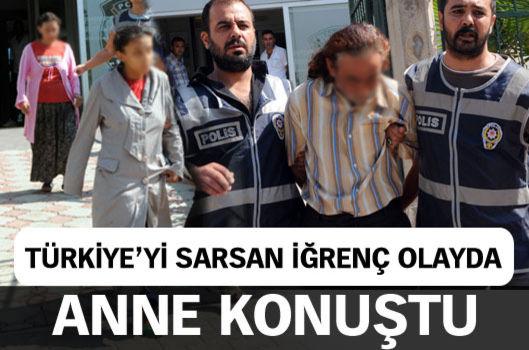 Türkiye'yi sarsan iğrenç olayda anne konuştu