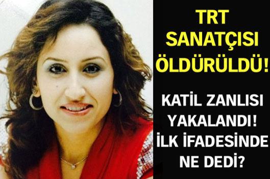 TRT sanatçısı Hatice Kaçmaz öldürüldü!