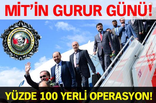 MİT'in gurur günü: Yüzde 100 yerli operasyon!
