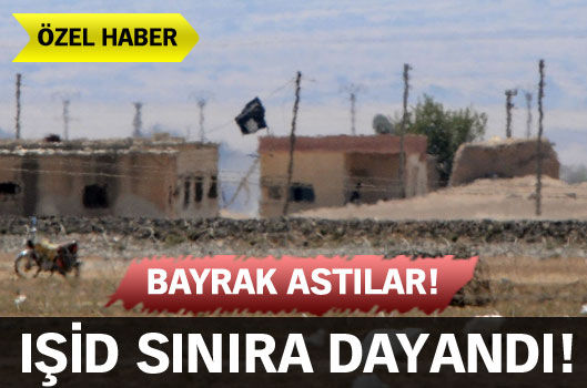 IŞİD sınıra dayandı!