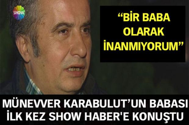 Münevver Karabulut'un babası Süreyya Karabulut Cem Garipoğlu'nun intiharı sonrası ilk kez Show Haber'e konuştu