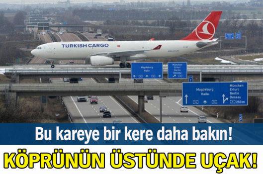 Köprünün üstünde uçak!