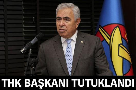 Türk Hava Kurumu Başkanı tutuklandı