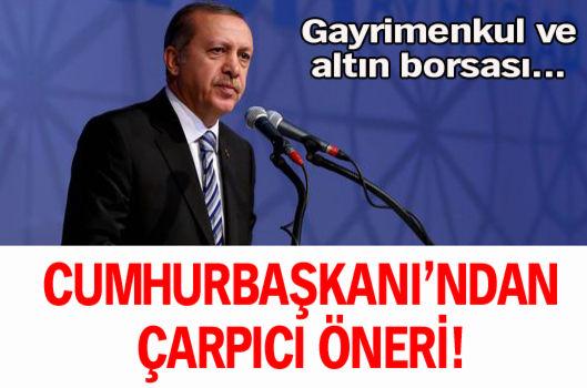 Cumhurbaşkanı Erdoğan'dan çarpıcı öneri