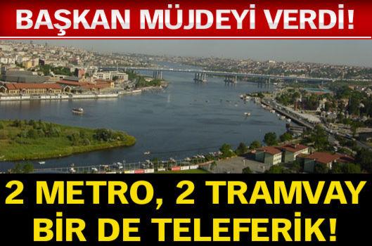 Eyüp'e 2 metro, 2 tramvay bir de teleferik geliyor