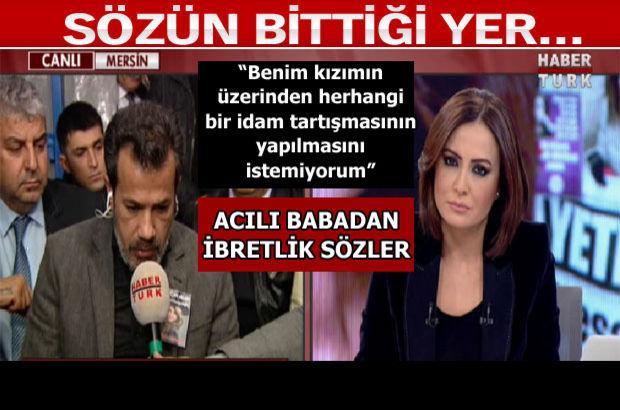 Özgecan Aslan'ın babası Mehmet Aslan Habertürk'e konuştu