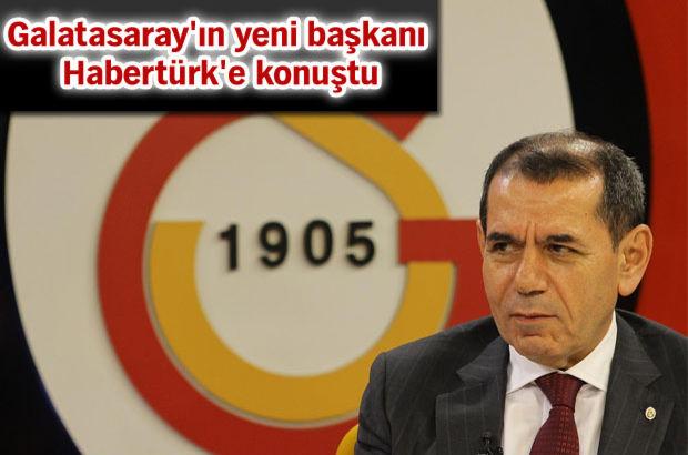Galatasaray'ın yeni başkanı Dursun Özbek Habertürk'e konuştu