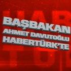 Başbakan ve AK Parti Genel Başkanı Prof. Dr. Ahmet Davutoğlu Habertürk TV'de