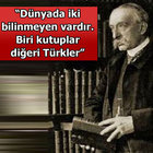İşte ünlü düşünürlerin Türkler hakkında söylediği sözler...