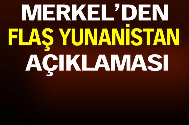 Merkel'den flaş Yunanistan açıklaması