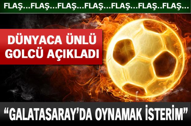 """""""Galatasaray'da oynamak isterim"""""""