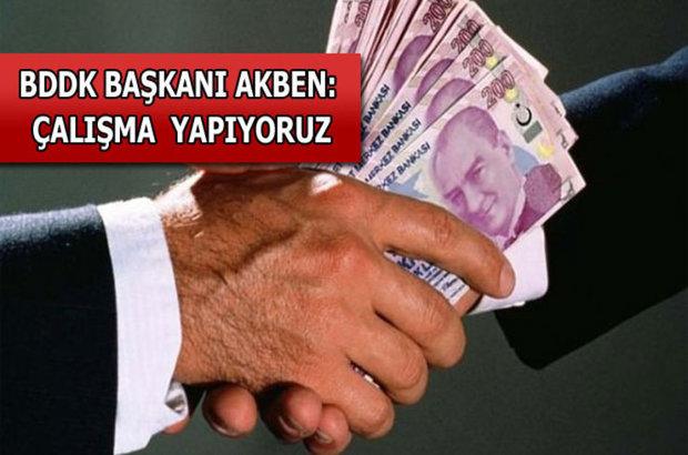 BDDK Başkanı Akben EFT ücretlerini mercek altına aldıklarını söyledi, dosya masrafı