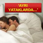Çiftlere 'yataklarınızı ayırın' tavsiyesi!