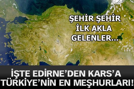 İşte Edirne'den Kars'a Türkiye'nin en meşhurları!