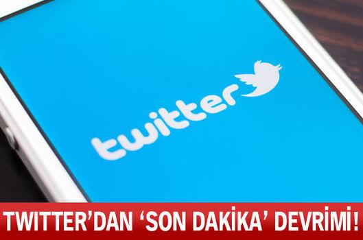 Twitter'dan 'son dakika' devrimi!