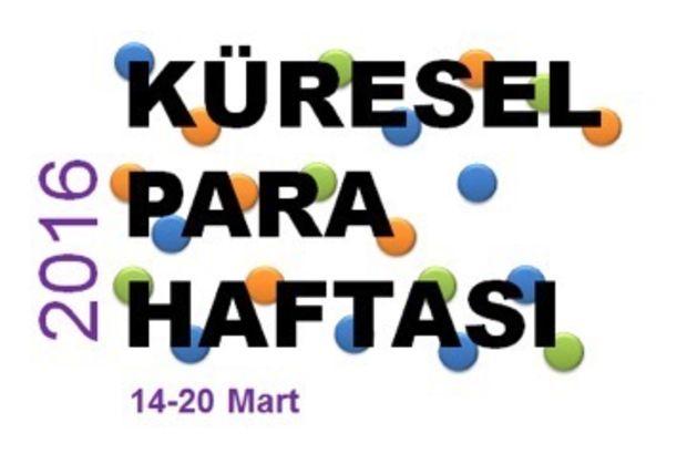 Küresel Para Haftası 14-20 Mart'ta kutlanacak