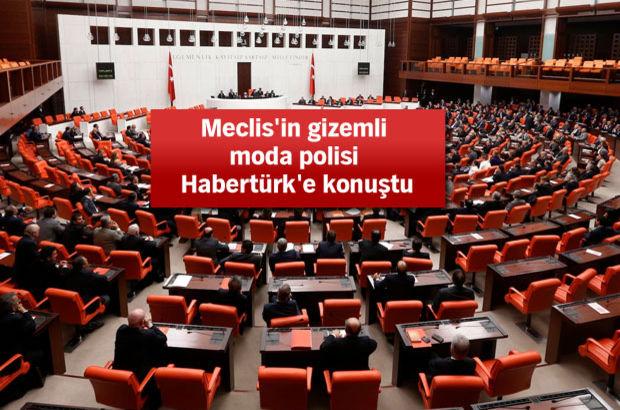 Meclis'in gizemli moda polisi Habertürk'e konuştu