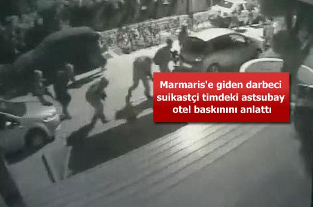Marmaris'e giden darbeci suikastçi timdeki astsubay otel baskınını anlattı