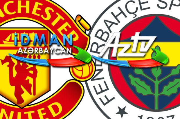 İdman TV-AZ TV yayın akışı   Fenerbahçe-Manchester United maçını hangi kanal şifresiz verecek?