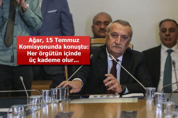 Ağar, 15 Temmuz Komisyonunda konuştu