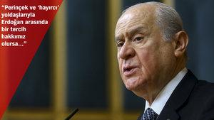 Devlet Bahçeli: Eğer Doğu Perinçek ve hayırcı yoldaşları ile Erdoğan arasında tercih hakkımız olsa...