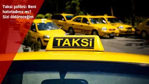 Taksici ölüm tehditleri yağdırdı, 1 hafta takip etti