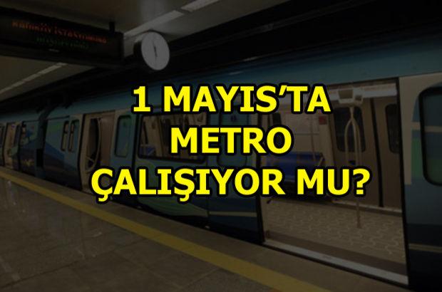 1 Mayıs'ta metro çalışıyor mu? 1 Mayıs'ta metrolar kapalı mı? 1 Mayıs hangi metrolar açık?