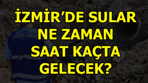 İzmir'de sular saat kaçta gelecek?