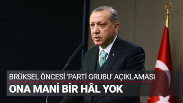 Erdoğan'dan Brüksel öncesi açıklama
