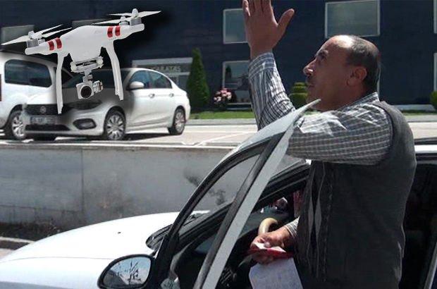 206 TL ceza kesilen sürücünün 'Drone' tepkisi
