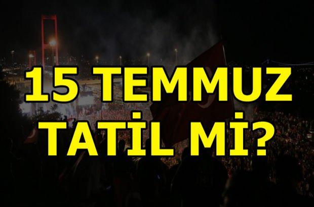15 Temmuz tatil mi? Yarın resmi tatil mi? 15 Temmuz Demokrasi ve Birlik Günü