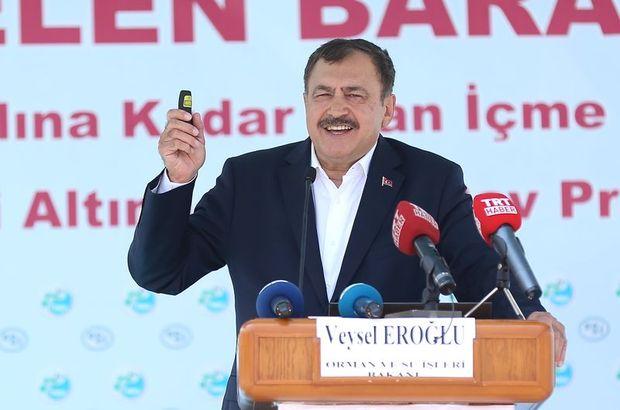 Bakan Eroğlu: İstanbul'un suyunu 2071'e kadar garantiye alıyoruz