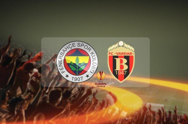 Fenerbahçe Vardar maçı hangi kanalda, saat kaçta? UEFA Avrupa Ligi