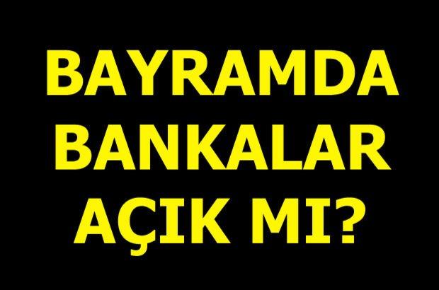 Bayramda bankalar açık mı? Bankalar bayramda çalışacak mı?