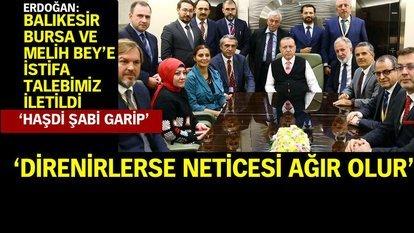 Erdoğan: Balıkesir, Bursa ve Melih Bey'e istifa talebimiz iletildi
