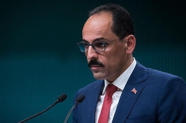 Cumhurbaşkanlığı Sözcüsü Kalın: Tezcan'ın sözleriyle ilgili yasal yollara başvurulacak