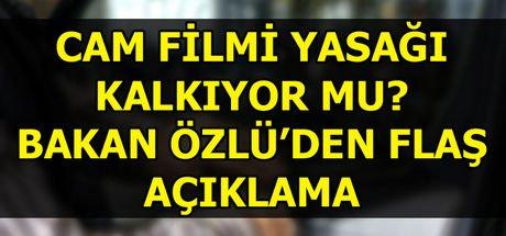 Cam filmi yasağı kalktı mı? Bakan Faruk Özlü'den son dakika cam filmi açıklaması!