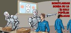 Robotlardan sonra hangi işleri yapacağız?