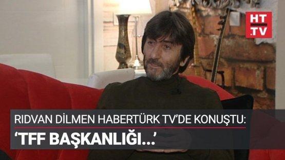 Rıdvan Dilmen Habertürk TV'ye konuştu