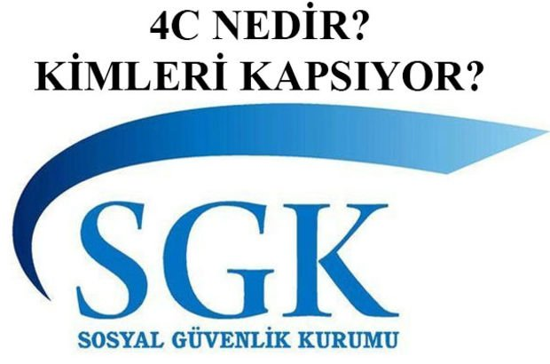 4C kadrosu nedir? SGK 4C kimleri kapsıyor?
