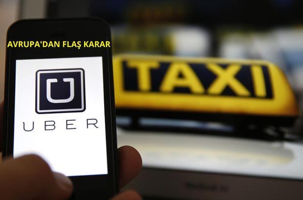 Uber hakkında Avrupa Birliği'nden flaş karar