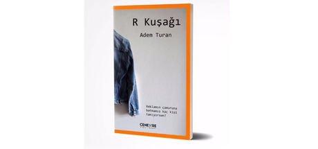 """Adem Turan'ın ilk deneme kitabı """"R Kuşağı"""" çıktı"""