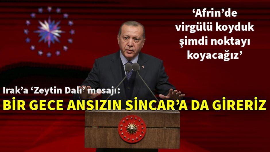 Erdoğan'dan Irak yönetimine Sincar mesajı: Halledemiyorsanız, bir gece ansızın Sincar'a gireriz