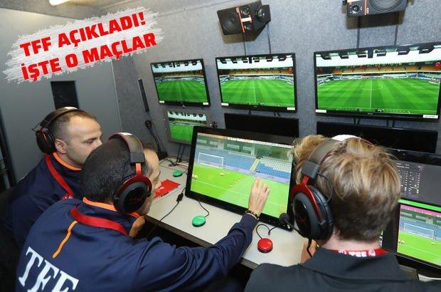 Türkiye'de ilk kez video hakem kullanılacak! İşte o maçlar ve görev yapacak hakemler