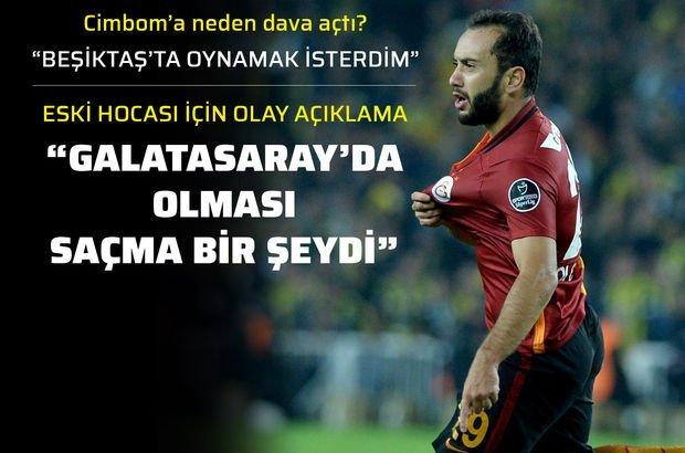 """Galatasaray'da olması saçma bir şeydi"""