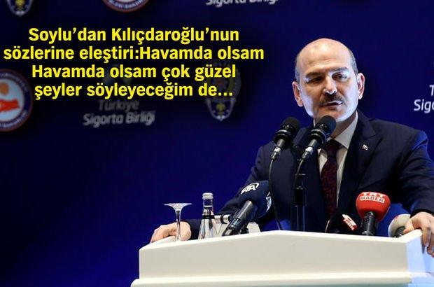 Soylu'dan Kılıçdaroğlu'na sert yanıt!