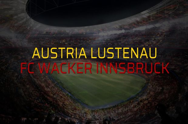 Austria Lustenau - FC Wacker Innsbruck maçı öncesi rakamlar